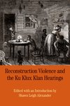 Reconstruction Violence and the Ku Klux Klan Hearings