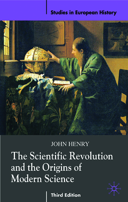 Scientific Revolution and the Origins of Modern Science by John Henry - Third Edition, 2008 from Macmillan Student Store