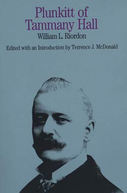 Plunkitt of Tammany Hall by William L. Riordon; Edited by Terrence J. McDonald - First Edition, 1994 from Macmillan Student Store