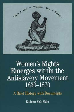 Women's Rights Emerges Within the Anti-Slavery Movement, 1830-1870 by Kathryn Kish Sklar - First Edition, 2000 from Macmillan Student Store