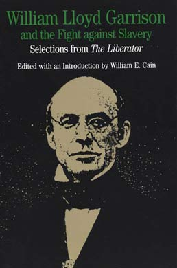 William Lloyd Garrison and the Fight Against Slavery by William Lloyd Garrison; Edited by William E. Cain - First Edition, 1995 from Macmillan Student Store