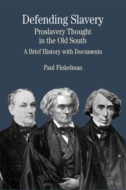 Defending Slavery: Proslavery Thought in the Old South by Paul Finkelman - First Edition, 2003 from Macmillan Student Store