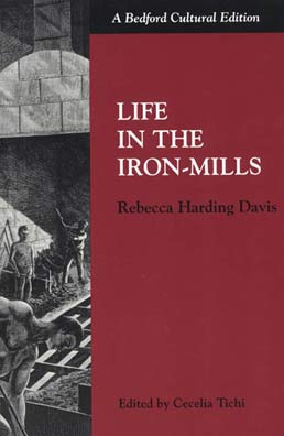 Life in the Iron Mills by Rebecca Harding Davis, edited by Cecelia Tichi - First Edition, 1998 from Macmillan Student Store