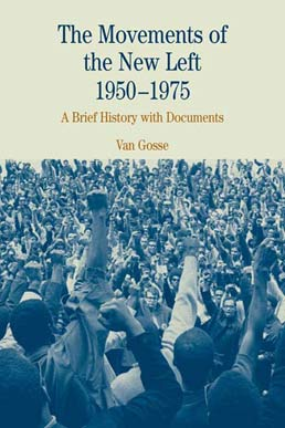 Movements of the New Left, 1950-1975 by Van Gosse - First Edition, 2005 from Macmillan Student Store