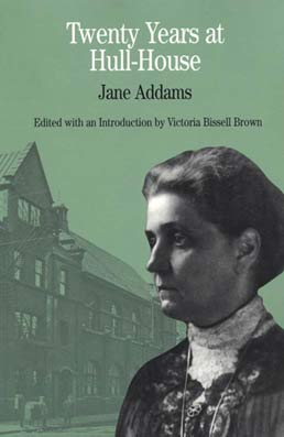 Twenty Years at Hull-House by Jane Addams, Edited with an Introduction by Victoria Bissell Brown - First Edition, 1999 from Macmillan Student Store