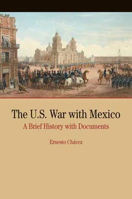 The U.S. War with Mexico by Ernesto Chavez - First Edition, 2008 from Macmillan Student Store