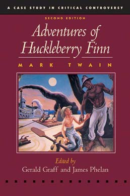 Adventures of Huckleberry Finn by Mark Twain, Edited by Gerald Graff and James Phelan - Second Edition, 2004 from Macmillan Student Store