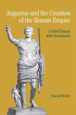 Augustus and the Creation of the Roman Empire by Ronald Mellor - First Edition, 2006 from Macmillan Student Store