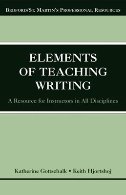 The Elements of Teaching Writing by Katherine Gottschalk, Keith Hjortshoj - First Edition, 2004 from Macmillan Student Store