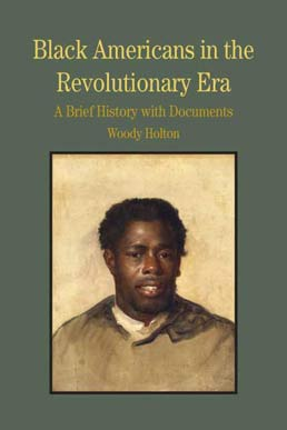 Black Americans in the Revolutionary Era by Woody Holton - First Edition, 2009 from Macmillan Student Store