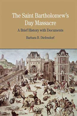 The St. Bartholomew's Day Massacre by Barbara B. Diefendorf - First Edition, 2009 from Macmillan Student Store
