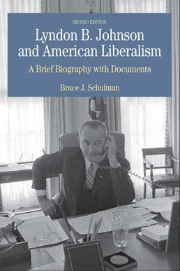 Lyndon B. Johnson and American Liberalism by Bruce J. Schulman - Second Edition, 2007 from Macmillan Student Store