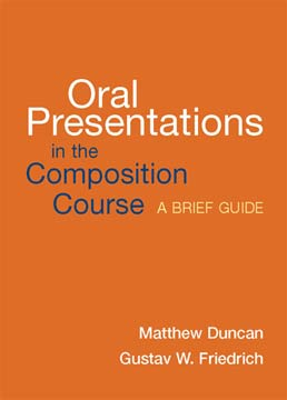 Oral Presentations in the Composition Course by Matthew Duncan; Gustav W Friedrich - First Edition, 2006 from Macmillan Student Store