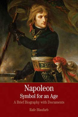 Napoleon: A Symbol for an Age by Rafe Blaufarb; Claudia Liebeskind - First Edition, 2008 from Macmillan Student Store