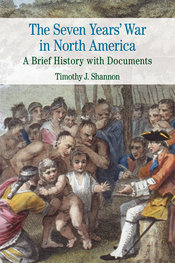 Seven Years' War in North America by Timothy J. Shannon - First Edition, 2014 from Macmillan Student Store