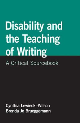 Disability and the Teaching of Writing by Cynthia Lewiecki-Wilson; Brenda Jo Brueggemann - First Edition, 2008 from Macmillan Student Store