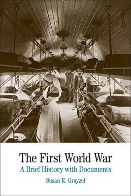 The First World War by Susan R. Grayzel - First Edition, 2013 from Macmillan Student Store