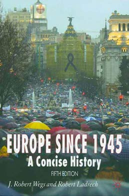 Europe since 1945 by J. Robert Wegs; Robert Ladrech - Fifth Edition, 2007 from Macmillan Student Store