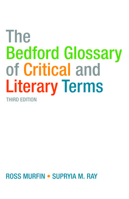 Bedford Glossary of Critical and Literary Terms by Edited by Ross C. Murfin and Supryia M. Raye - Third Edition, 2009 from Macmillan Student Store