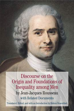 Discourse on the Origin and Foundations of Inequality among Men by Jean Jacques Rousseau; translated, edited, and with an introduction by Helena Rosenblatt - First Edition, 2011 from Macmillan Student Store