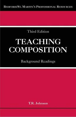 Teaching Composition by T. R. Johnson - Third Edition, 2008 from Macmillan Student Store