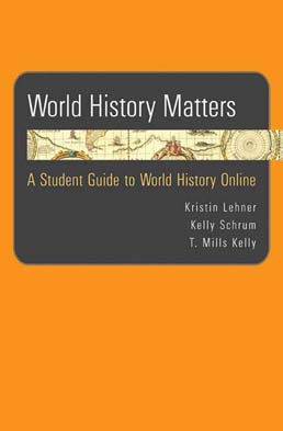 World History Matters by Kristin Lehner; Kelly Schrum; T. Kelly Mills - First Edition, 2009 from Macmillan Student Store