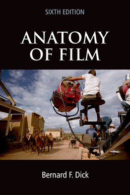 The Anatomy of Film by Bernard F. Dick - Sixth Edition, 2010 from Macmillan Student Store