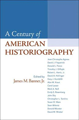 A Century of American Historiography by  James M. Banner, Jr. - First Edition, 2010 from Macmillan Student Store
