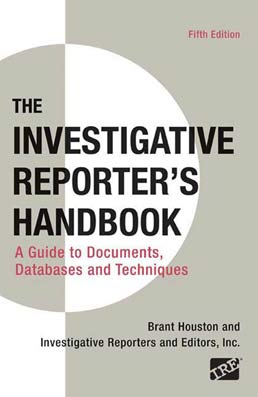 Investigative Reporter's Handbook by Brant Houston; Investigative Reporters and Editors, Inc. - Fifth Edition, 2009 from Macmillan Student Store