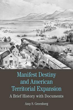 Manifest Destiny and American Territorial Expansion by Amy S. Greenberg - First Edition, 2012 from Macmillan Student Store