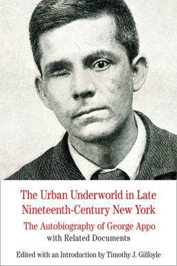 Urban Underworld in Late Nineteenth-Century New York: The Autobiography of George Appo by Timothy Gilfoyle - First Edition, 2013 from Macmillan Student Store