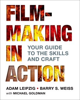 Filmmaking in Action by Adam Leipzig; Barry S. Weiss; with Michael Goldman - First Edition, 2016 from Macmillan Student Store