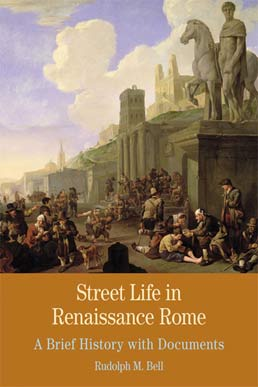 Street Life in Renaissance Rome by Rudolph M. Bell - First Edition, 2013 from Macmillan Student Store
