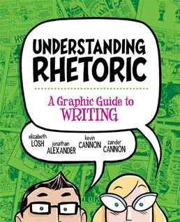 Understanding Rhetoric by Elizabeth Losh; Jonathan Alexander; Kevin Cannon; Zander Cannon - First Edition, 2014 from Macmillan Student Store