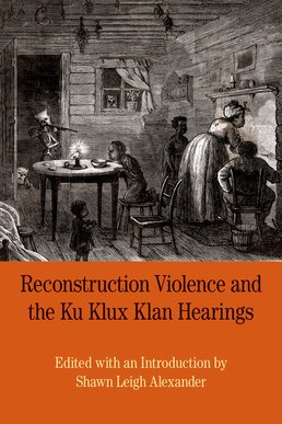 Reconstruction Violence and the Ku Klux Klan Hearings by Shawn Alexander - First Edition, 2015 from Macmillan Student Store