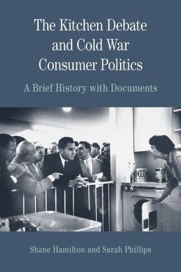 Kitchen Debate and Cold War Consumer Politics by Sarah T. Phillips; Shane Hamilton - First Edition, 2014 from Macmillan Student Store