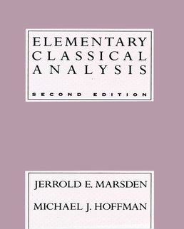 Elementary Classical Analysis by Jerrold E. Marsden, Michael J. Hoffman - Second Edition, 1993 from Macmillan Student Store