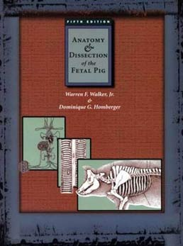 Anatomy and Dissection of the Fetal Pig by Warren F. Walker; Dominique Homberger - Fifth Edition, 1998 from Macmillan Student Store