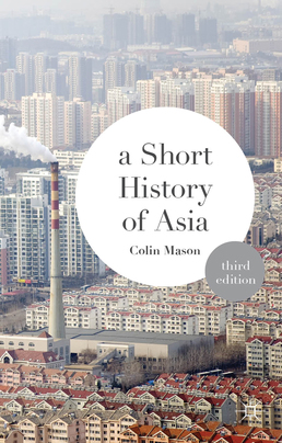 Short History of Asia by Colin Mason - Third Edition, 2014 from Macmillan Student Store