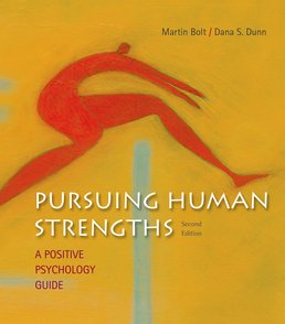 Pursuing Human Strengths by Martin Bolt; Dana Dunn - Second Edition, 2016 from Macmillan Student Store