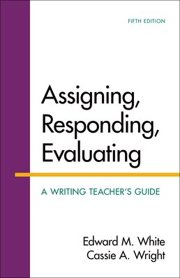 Assigning, Responding, Evaluating by Edward M. White - Fifth Edition, 2015 from Macmillan Student Store