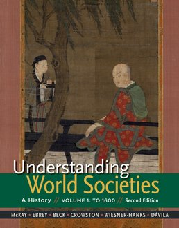 Understanding World Societies, Volume 1 by John P. McKay; Patricia Buckley Ebrey; Roger B. Beck; Clare Haru Crowston; Merry E. Weisner-Hanks; Jerry Davila - Second Edition, 2015 from Macmillan Student Store