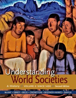 Understanding World Societies, Volume 2 by John P. McKay; Patricia Buckley Ebrey; Roger B. Beck; Clare Haru Crowston; Merry E. Wiesner-Hanks; Jerry Davila - Second Edition, 2015 from Macmillan Student Store