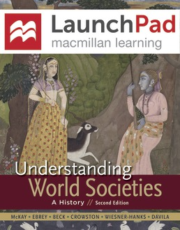 LaunchPad for Understanding World Societies (Twelve Month Access) by John P. McKay; Patricia Buckley Ebrey; Roger B. Beck; Clare Haru Crowston; Merry E. Wiesner-Hanks; Jerry Davila - Second Edition, 2015 from Macmillan Student Store