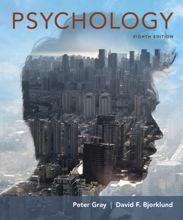 Psychology by Peter O. Gray; David F. Bjorklund - Eighth Edition, 2018 from Macmillan Student Store