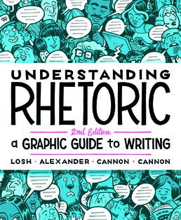 Understanding Rhetoric by Elizabeth Losh; Jonathan Alexander; Kevin Cannon; Zander Cannon - Second Edition, 2017 from Macmillan Student Store