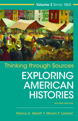 Thinking Through Sources for American Histories, Volume 2 by Nancy A. Hewitt; Steven F. Lawson - Second Edition, 2017 from Macmillan Student Store