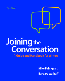 Joining the Conversation: A Guide and Handbook for Writers by Mike Palmquist; Barbara Wallraff - Third Edition, 2017 from Macmillan Student Store