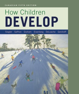 How Children Develop (Canadian Edition) by Robert S. Siegler; Jenny Saffran; Elizabeth Gershoff; Susan Graham - Fifth Edition, 2017 from Macmillan Student Store