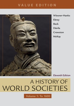 History of World Societies, Value Edition, Volume 1 by Merry E. Wiesner-Hanks; Patricia Buckley Ebrey; Roger B. Beck; Jerry Dávila; Clare Haru Crowston; John P. McKay - Eleventh Edition, 2018 from Macmillan Student Store